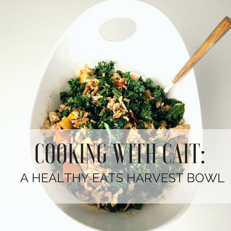 Cooking with Cait: A Healthy Eats Harvest Bowl