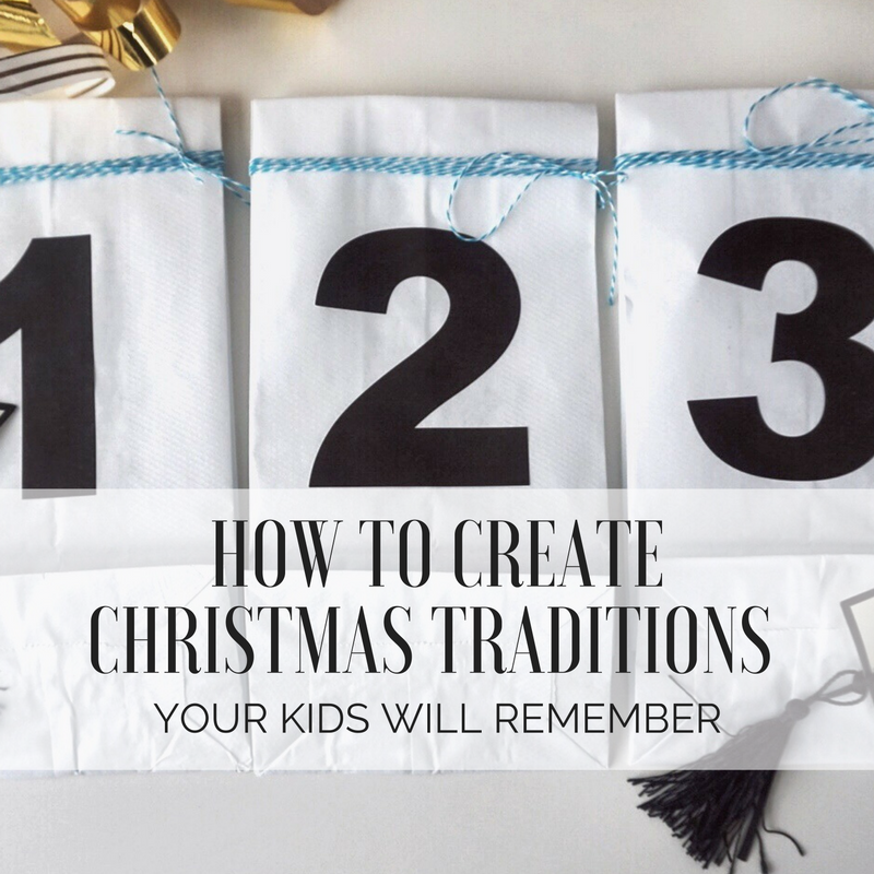 How to Create Christmas Traditions Your Kids Will Remember