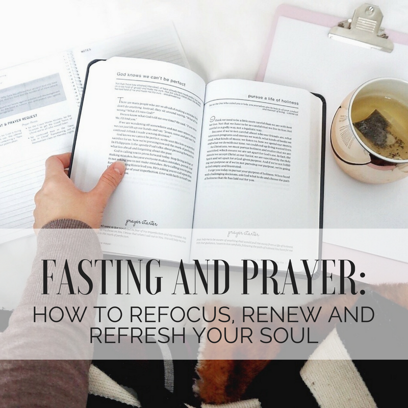 Fasting and Prayer: How to Refocus, Renew, and Refresh Your Soul