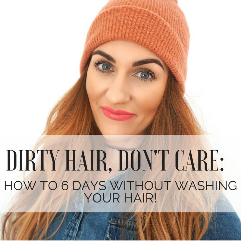 Dirty Hair, Don't Care! How to go 6 full days without washing your hair