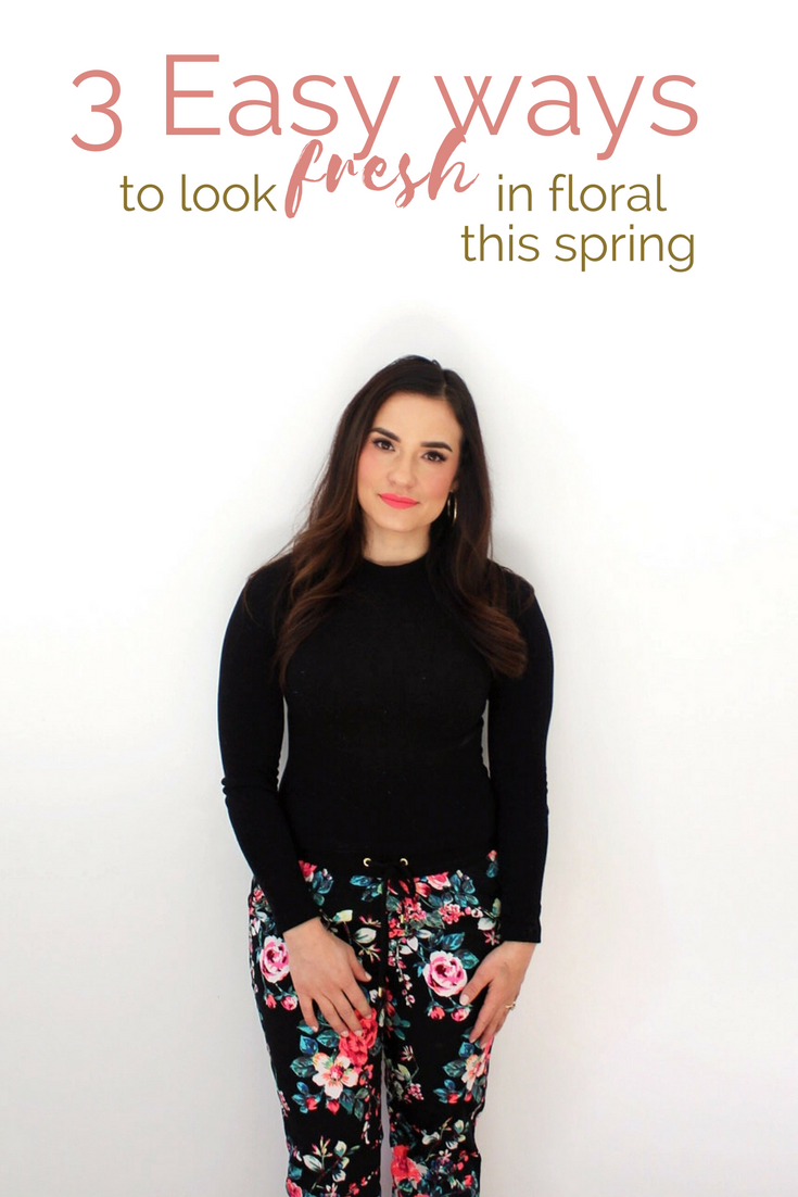 3 EASY WAYS TO LOOK FRESH IN FLORAL THIS SPRING