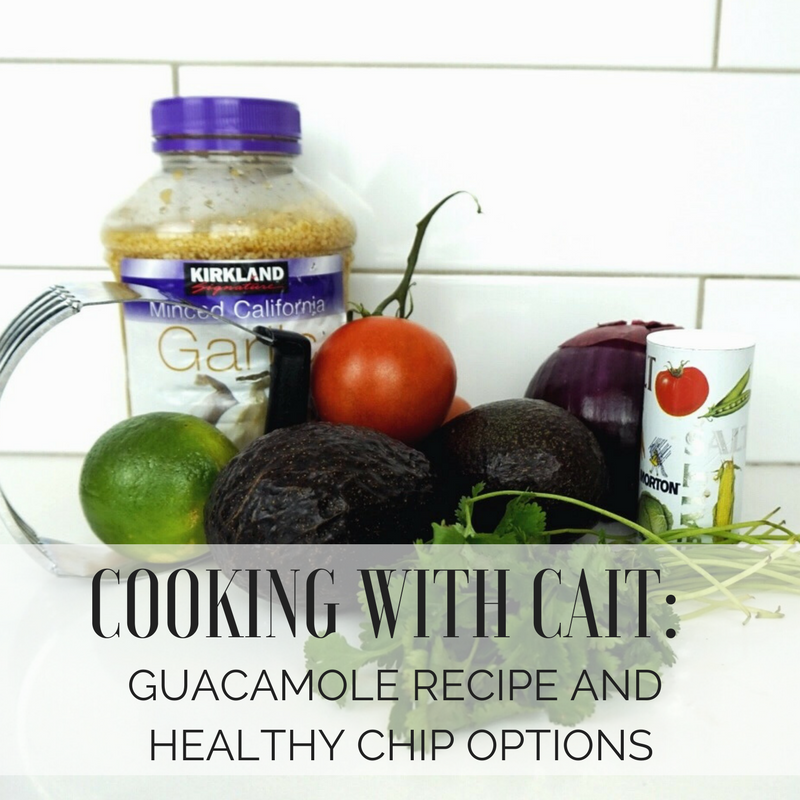 Cooking with Cait: Guacamole Recipe & Healthy Chip Options